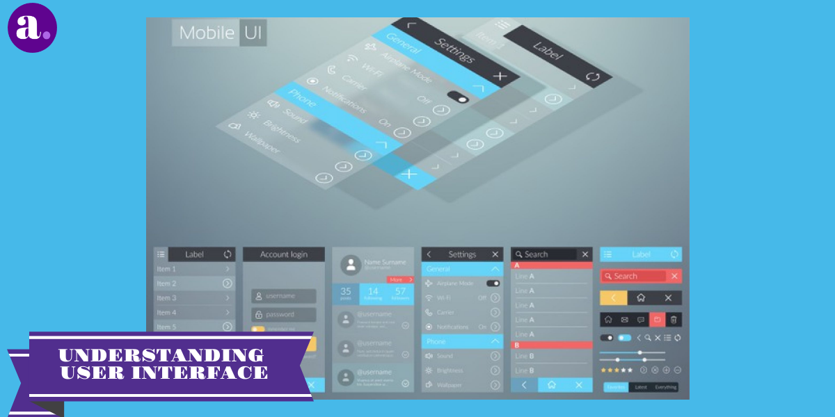 UNDERSTANDING USER INTERFACE OF MOBILE APP DESIGN